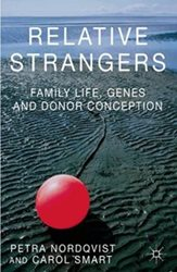 Relative strangers: family life, genes and donor conception  Palgrave Macmillan (2014)  - by Petra Nordqvist and Carol Smart