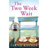 The Two Week Wait - Written by Sarah Rayner