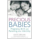 Precious babies: pregnancy, birth and parenting after infertility - by Kate Brian