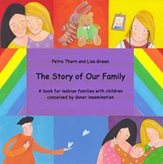 The story of our family: a book for lesbian families with children conceived by donor insemination  by Petra Thorn and Lisa Green