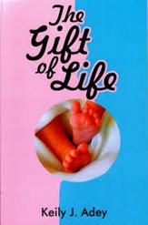 The Gift of Life by Keily J Adey